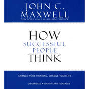 How Successful People Think: Change Your Thinking, Change Your Life, by John C. Maxwell