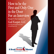How to Be the First and Only One in the Door for an Interview Audiobook, by Gail Kasper