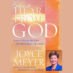 How to Hear from God: Learn to Know His Voice and Make Right Decisions Audiobook, by Joyce Meyer