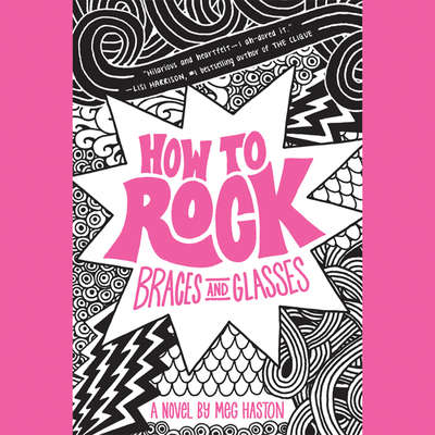 How to Rock Braces and Glasses Audiobook, by Meg Haston
