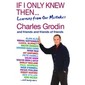If I Only Knew Then...: Learning from Our Mistakes, by Charles Grodin