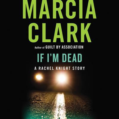 If Im Dead: A Rachel Knight Story Audiobook, by Marcia Clark