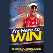 Im Here To Win: A World Champions Advice for Peak Performance, by Chris McCormack