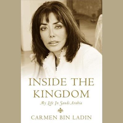 Inside the Kingdom: My Life in Saudi Arabia Audiobook, by Carmen bin Ladin