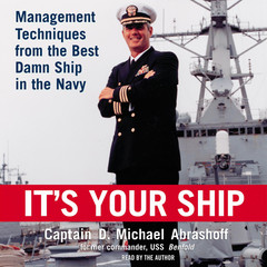 Its Your Ship: Management Techniques from the Best Damn Ship in the Navy Audiobook, by D. Michael Abrashoff