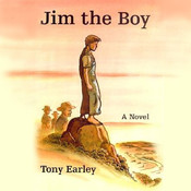 Jim the Boy: A Novel, by Tony Earley
