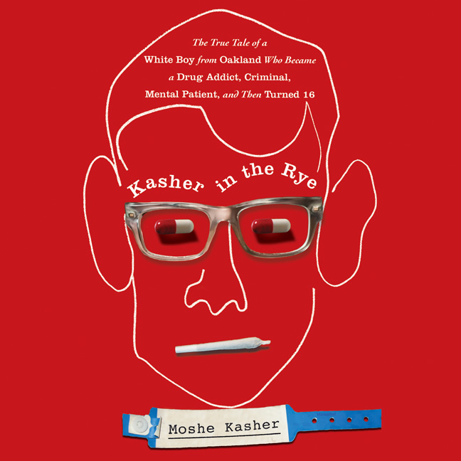 Printable Kasher in the Rye: The True Tale of a White Boy from Oakland Who Became a Drug Addict, Criminal, Mental Patient, and Then Turned 16 Audiobook Cover Art