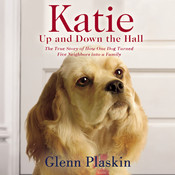 Katie Up and Down the Hall: The True Story of How One Dog Turned Five Neighbors into a Family Audiobook, by Glenn Plaskin
