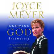 Knowing God Intimately: Being as Close to Him as You Want to Be, by Joyce Meyer
