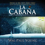 La Cabaña: Donde la Tragedia Se Encuentra Con la Eternidad Audiobook, by William Paul Young, Wm. Paul Young