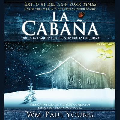 La Cabaña: Donde la Tragedia Se Encuentra Con la Eternidad Audiobook, by William Paul Young