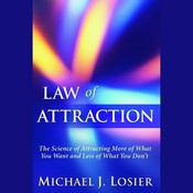 Law of Attraction: The Science of Attracting More of What You Want and Less of What You Dont Audiobook, by Michael J. Losier