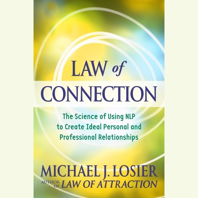 Printable Law of Connection: The Science of Using NLP to Create Ideal Personal and Professional Relationships Audiobook Cover Art