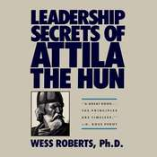 Leadership Secrets of Attila the Hun, by Wess Roberts