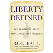 Liberty Defined: 50 Essential Issues That Affect Our Freedom, by Ron Paul