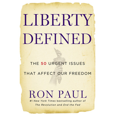Liberty Defined: 50 Essential Issues That Affect Our Freedom Audiobook, by Ron Paul