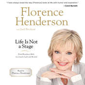 Life Is Not a Stage: From Broadway Baby to a Lovely Lady and Beyond Audiobook, by Florence Henderson