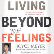 Living beyond Your Feelings: Controlling Emotions So They Dont Control You, by Joyce Meyer