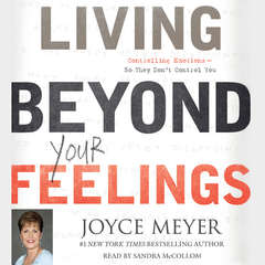 Living beyond Your Feelings: Controlling Emotions So They Dont Control You Audiobook, by Joyce Meyer