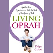 Living Oprah: My One-Year Experiment to Walk the Walk of the Queen of Talk Audiobook, by Robyn Okrant