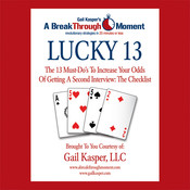 Lucky 13: The 13 Must-Do's to Increase Your Odds of Getting a Second Interview, by Gail Kasper