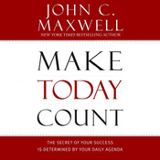Make Today Count: The Secret of Your Success Is Determined by Your Daily Agenda Audiobook, by John C. Maxwell