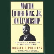 Martin Luther King, Jr., on Leadership: Inspiration and Wisdom for Challenging Times, by Donald T. Phillips