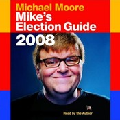 Mikes Election Guide Audiobook, by Michael Moore