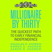 Millionaire by Thirty: The Quickest Path to Early Financial Independence Audiobook, by Douglas R. Andrew, Emron Andrew, Aaron Andrew, Emron D. Andrew, Aaron R. Andrew