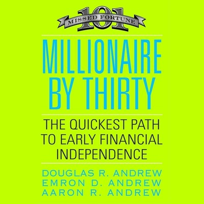 Millionaire by Thirty: The Quickest Path to Early Financial Independence Audiobook, by Douglas R. Andrew