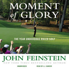Moment of Glory: The Year Underdogs Ruled Golf Audiobook, by John Feinstein