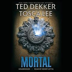 Mortal Audiobook, by Ted Dekker, Tosca Lee