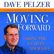Moving Forward: Taking the Lead in Your Life, by Dave Pelzer