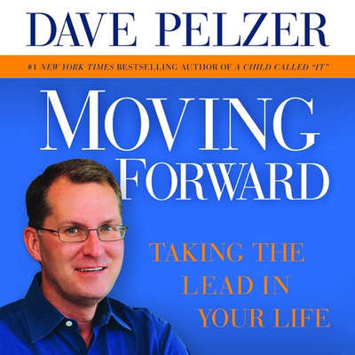 Moving Forward: Taking the Lead in Your Life Audiobook, by Dave Pelzer