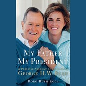 My Father, My President: A Personal Account of the Life of George H. W. Bush, by Doro Bush Koch