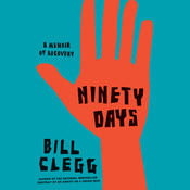 Ninety Days: A Memoir of Recovery Audiobook, by Bill Clegg, Zachary Lazar