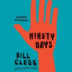 Ninety Days: A Memoir of Recovery Audiobook, by Bill Clegg, Zachary Lazar