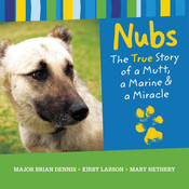 Nubs: The True Story of a Mutt, a Marine & a Miracle, by Brian Dennis, Kirby Larson, Mary Nethery