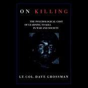On Killing: The Psychological Cost of Learning to Kill in War and Society, by Dave Grossman