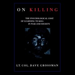 On Killing: The Psychological Cost of Learning to Kill in War and Society Audiobook, by