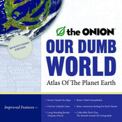 Our Dumb World: The Onions Atlas of The Planet Earth, 73rd Edition Audiobook, by The Onion, Inc. The Onion