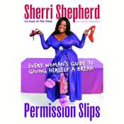Permission Slips: Every Womans Guide to Giving Herself a Break Audiobook, by Sherri Shepherd