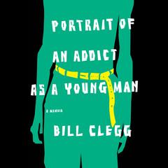 Portrait of an Addict as a Young Man: A Memoir Audiobook, by