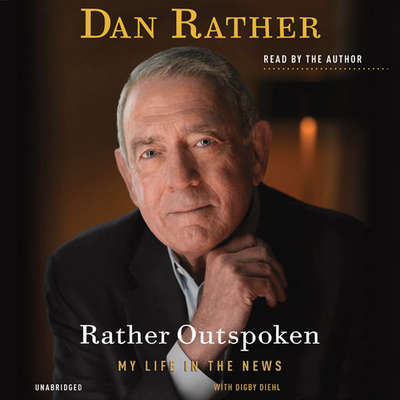 Rather Outspoken: My Life in the News Audiobook, by Dan Rather