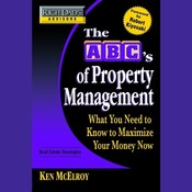 Rich Dads Advisors: The ABCs of Property Management: What You Need to Know to Maximize Your Money Now, by Ken McElroy