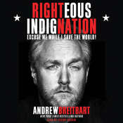 Righteous Indignation: Excuse Me While I Save the World Audiobook, by Andrew Breitbart