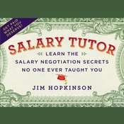 Salary Tutor: Learn the Salary Negotiation Secrets No One Ever Taught You Audiobook, by Jim Hopkinson