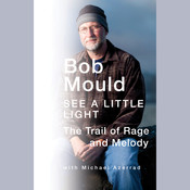 See a Little Light: The Trail of Rage and Melody Audiobook, by Bob Mould