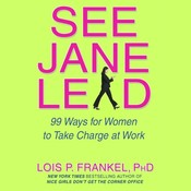 See Jane Lead: 99 Ways for Women to Take Charge at Work Audiobook, by Lois P. Frankel