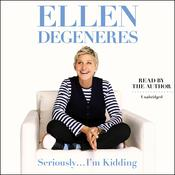Seriously…I'm Kidding Audiobook, by Ellen DeGeneres